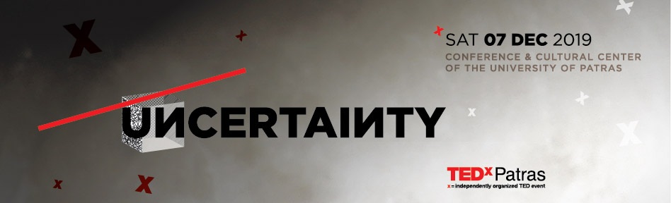 TEDxPatras - UNCERTAINTY